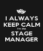 I ALWAYS KEEP CALM I'm the STAGE MANAGER - Personalised Poster A1 size