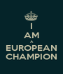 I AM A EUROPEAN CHAMPION - Personalised Poster A1 size