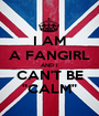 """I AM A FANGIRL AND I CAN'T BE """"CALM"""" - Personalised Poster A1 size"""