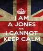 I AM A JONES AND I CANNOT KEEP CALM - Personalised Poster A1 size