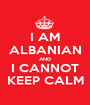 I AM ALBANIAN AND I CANNOT KEEP CALM - Personalised Poster A1 size