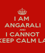 I AM  ANGARALI AND I CANNOT KEEP CALM LA - Personalised Poster A1 size