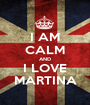 I AM CALM AND I LOVE MARTINA - Personalised Poster A1 size