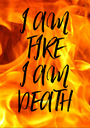 I AM FIRE I AM DEATH - Personalised Poster A1 size