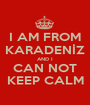 I AM FROM KARADENİZ AND I CAN NOT KEEP CALM - Personalised Poster A1 size