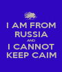 I AM FROM RUSSIA AND I CANNOT KEEP CAIM - Personalised Poster A1 size