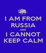 I AM FROM RUSSIA AND I CANNOT KEEP CALM - Personalised Poster A1 size