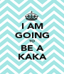 I AM GOING TO BE A KAKA - Personalised Poster A1 size