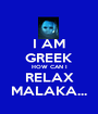 I AM GREEK HOW CAN I RELAX MALAKA... - Personalised Poster A1 size