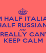 I AM HALF ITALIAN    HALF RUSSIAN  AND  I REALLY CAN'T KEEP CALM - Personalised Poster A1 size