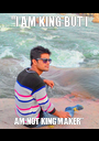 """""""I AM KING BUT I AM NOT KING MAKER"""" - Personalised Poster A1 size"""