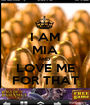 I AM MIA AND  LOVE ME FOR THAT - Personalised Poster A1 size