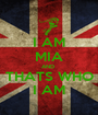 I AM MIA AND  THATS WHO I AM - Personalised Poster A1 size