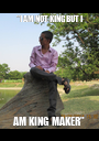 """""""I AM NOT KING BUT I AM KING MAKER"""" - Personalised Poster A1 size"""