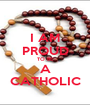 I AM PROUD TO BE A CATHOLIC - Personalised Poster A1 size