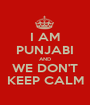 I AM PUNJABI AND WE DON'T KEEP CALM - Personalised Poster A1 size