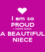 I am so PROUD I HAVE SUCH A BEAUTIFUL NIECE - Personalised Poster A1 size
