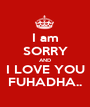 I am SORRY AND I LOVE YOU FUHADHA.. - Personalised Poster A1 size