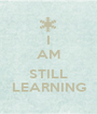 I AM  STILL LEARNING - Personalised Poster A1 size
