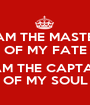 I AM THE MASTER OF MY FATE  I AM THE CAPTAIN OF MY SOUL - Personalised Poster A1 size