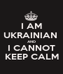 I AM UKRAINIAN  AND I CANNOT KEEP CALM - Personalised Poster A1 size