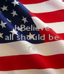 I Believe all should be  Free  - Personalised Poster A1 size
