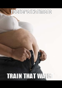 I believe it's time to TRAIN THAT WAIST  - Personalised Poster A1 size