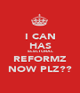 I CAN HAS ELECTORAL REFORMZ NOW PLZ?? - Personalised Poster A1 size