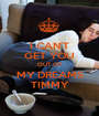 I CAN'T GET YOU OUT OF MY DREAMS TIMMY - Personalised Poster A1 size