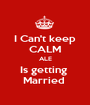 I Can't keep CALM ALE Is getting  Married  - Personalised Poster A1 size