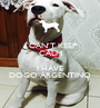I CAN'T KEEP CALM AND I HAVE DOGO ARGENTINO - Personalised Poster A1 size
