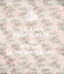 I CAN'T KEEP CALM  AND IT'S MY  14 TH BIRTHDAY  - Personalised Poster A1 size