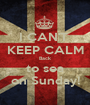 I CAN'T  KEEP CALM Back to sea on Sunday! - Personalised Poster A1 size