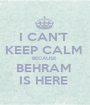 I CAN'T  KEEP CALM  BECAUSE  BEHRAM  IS HERE  - Personalised Poster A1 size