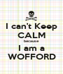I can't Keep CALM because I am a WOFFORD - Personalised Poster A1 size