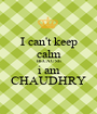 I can't keep calm BECAUSE i am CHAUDHRY - Personalised Poster A1 size
