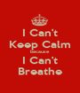 I Can't Keep Calm because I Can't Breathe - Personalised Poster A1 size