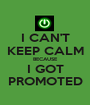 I CAN'T KEEP CALM BECAUSE I GOT PROMOTED - Personalised Poster A1 size