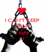 I CAN'T KEEP CALM BECAUSE I hate U - Personalised Poster A1 size