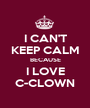 I CAN'T KEEP CALM BECAUSE I LOVE C-CLOWN - Personalised Poster A1 size