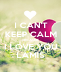 I CAN'T KEEP CALM BECAUSE I LOVE YOU LAMIS - Personalised Poster A1 size