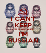 I CAN'T KEEP CALM BECAUSE I'M RUSSIAN - Personalised Poster A1 size
