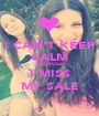 I CAN'T KEEP CALM BECAUSE I MISS MY SALE - Personalised Poster A1 size