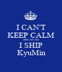 I CAN'T KEEP CALM BECAUSE I SHIP KyuMin - Personalised Poster A1 size