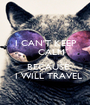 I CAN'T KEEP     CALM     BECAUSE     I WILL TRAVEL  - Personalised Poster A1 size