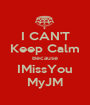 I CAN'T Keep Calm Because IMissYou MyJM - Personalised Poster A1 size