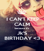 I CAN'T KEEP CALM because it's Jk'S BIRTHDAY <3 - Personalised Poster A1 size