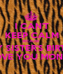 I CAN'T KEEP CALM BECAUSE  IT'S MY SISTER'S BIRTHDAY I LOVE YOU MONICA - Personalised Poster A1 size