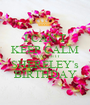 I CAN'T KEEP CALM BECAUSE IT SHERELEY's BIRTHDAY - Personalised Poster A1 size
