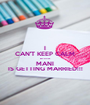 I CAN'T KEEP CALM BECAUSE MANI IS GETTING MARRIED!!! - Personalised Poster A1 size